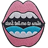 """Don't Tell Me to Smile"" Patch"