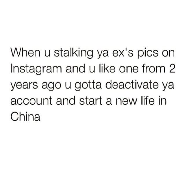 When you stalk your ex and accidentally like a very old photo.