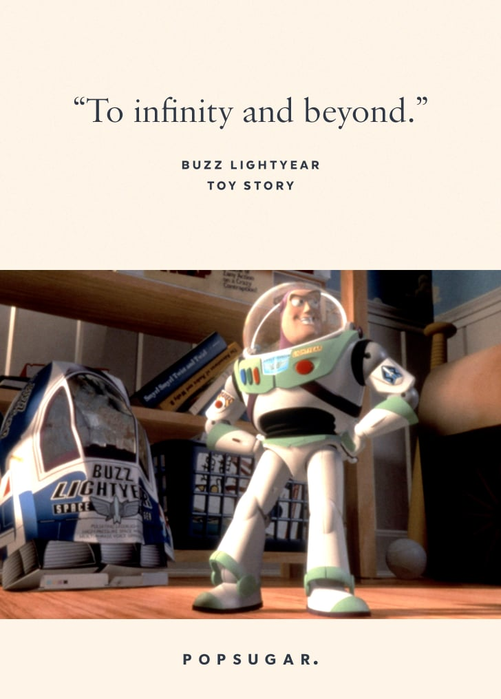 """""""To infinity and beyond."""" — Buzz Lightyear, Toy Story"""