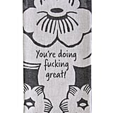 """You're Doing F*cking Great!"" Dish Towel"