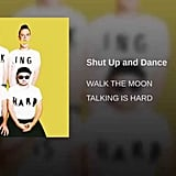 """Shut Up and Dance"" by Walk the Moon"