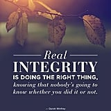 """Real integrity is doing the right thing, knowing that nobody's going to know whether you did it or not."""