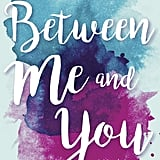 Between Me and You by Allison Winn Scotch, Out Jan. 9