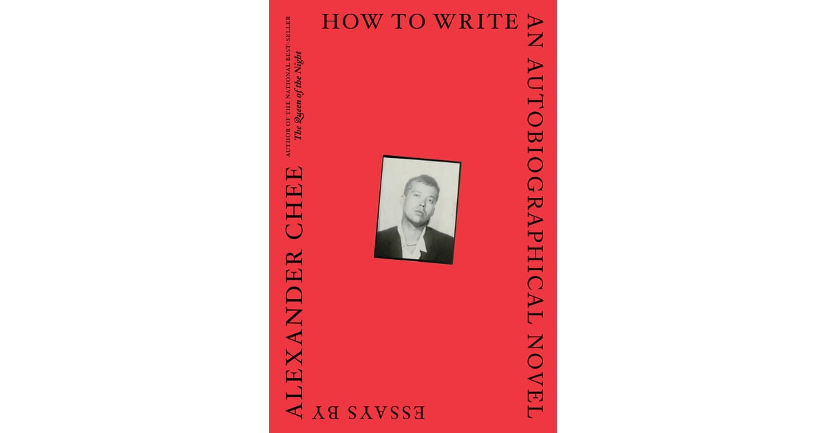 how to write an autobiographical novel essays by alexander chee  how to write an autobiographical novel essays by alexander chee out 17 the most anticipated books of 2018 entertainment photo 7