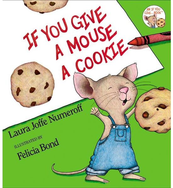 If You Give a Mouse a Cookie . . .