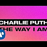 """""""The Way I Am"""" by Charlie Puth"""