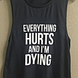 Everything Hurts and I'm Dying Women's Muscle Tank
