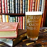 I Drink and I Know Things Glass ($13)