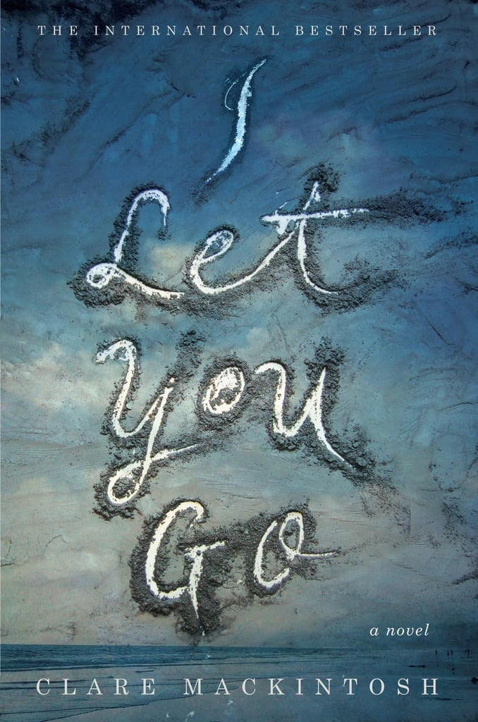 I Let You Go by Clare Mackintosh, May 3
