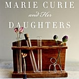 Marie Curie and Her Daughters: The Private Lives of Science's First Family by Shelley Emling