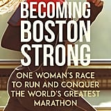 Becoming Boston Strong: One Woman's Race to Run and Conquer the World's Greatest Marathon by Amy Roe