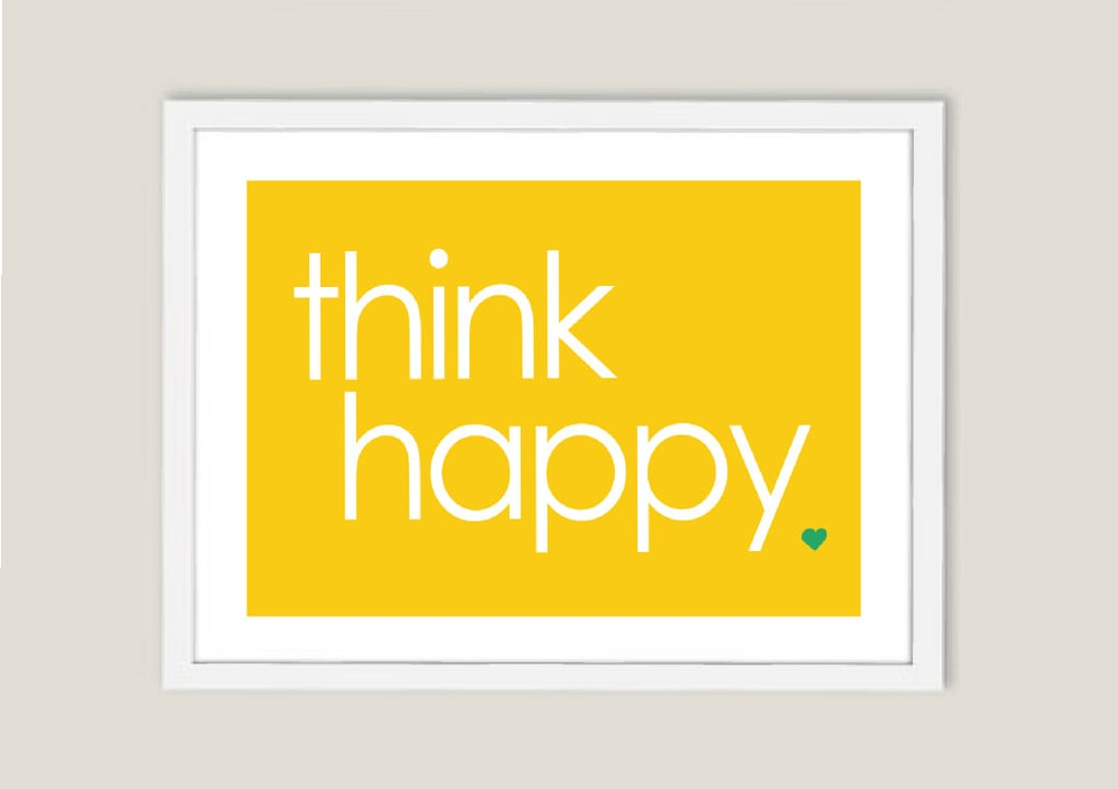 This bright and cheery poster ($5) makes it easy to think — and be — happy.