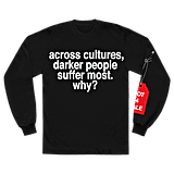 across cultures darker people suffer most. why? l/s shirt