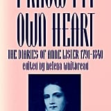 I Know My Own Heart: The Diaries of Anne Lister