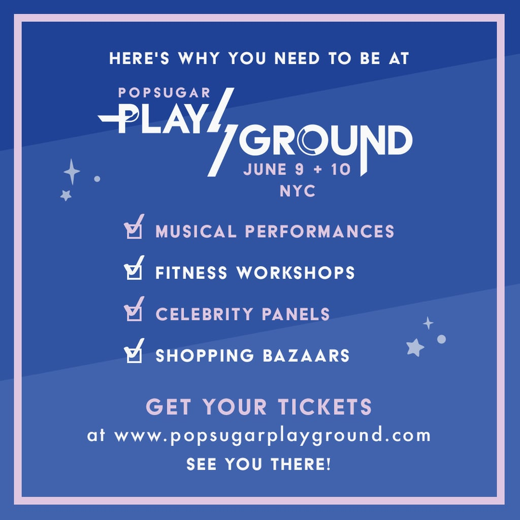 Be one of the first to experience POPSUGAR PlayGround — hurry and get your tickets now!