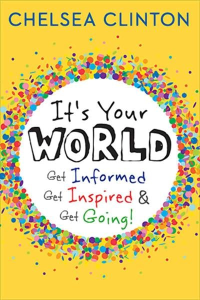 It's Your World: Get Informed, Get Inspired and Get Going by Chelsea Clinton
