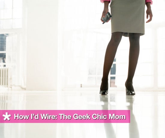 How I'd Wire The Geek Chic Mom