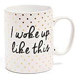 """I Woke Up Like This"" Mug"