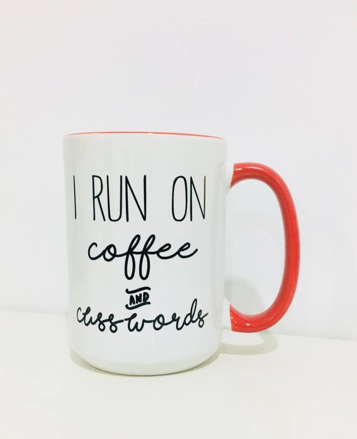 I Run on Coffee Mug | Curse-Word Coffee Mugs | POPSUGAR ...