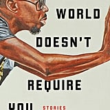 The World Doesn't Require You: Stories by Rion Amilcar Scott
