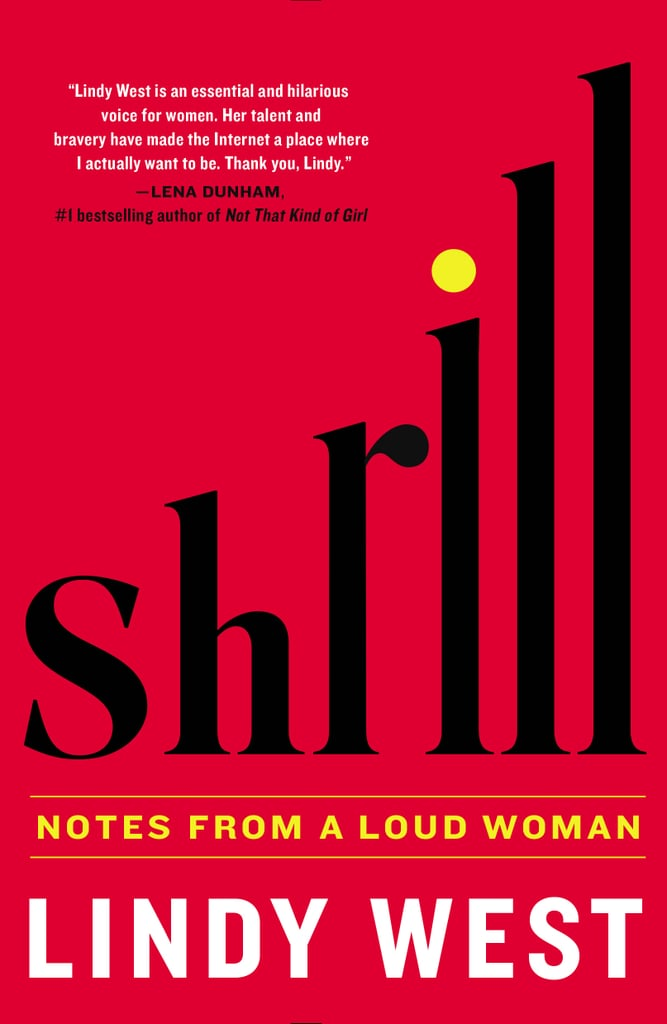 Shrill: Notes From A Loud Woman by Lindy West, May 17