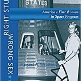 Right Stuff, Wrong Sex: America's First Women in Space Program by Margaret A. Weitekamp