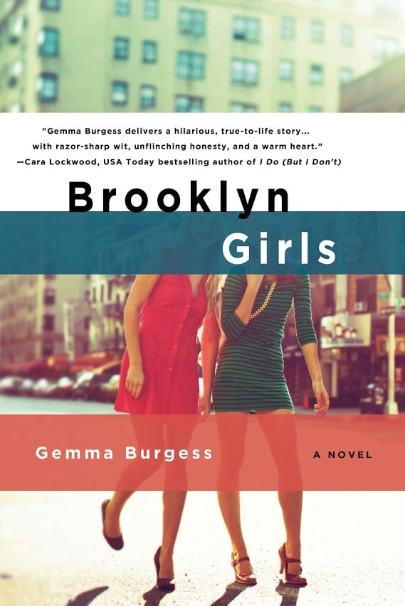 Brooklyn Girls by Gemma Burgess follows five 20-something girls living in a Brooklyn brownstone in New York as they deal with dating drama, job issues, and adjusting to the adult world.