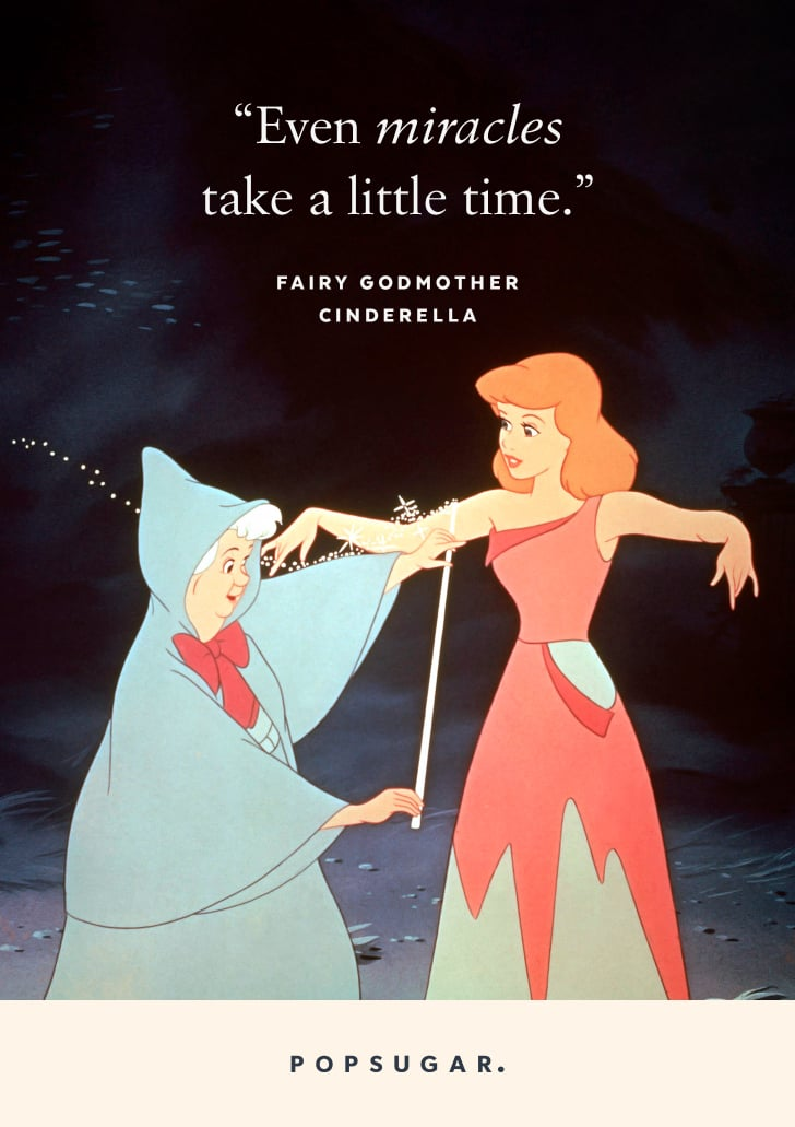 """""""Even miracles take a little time."""" — Fairy Godmother, Cinderella"""
