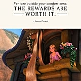 """Venture outside your comfort zone. The rewards are worth it."" — Rapunzel, Tangled"
