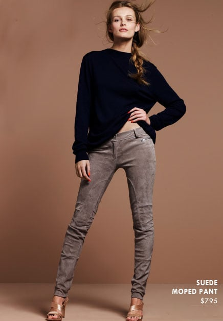 Skip: Suede Moped Pant ($795)  Why: A pair of amazing leather or suede pants can definitely be a worthy splurge, but I'd say pass on this pair. For some, the suede pant isn't the easiest look to pull off, and if you're experimenting with the style for the first time, it might just be best to test out a faux suede pair before you commit to spending on these.