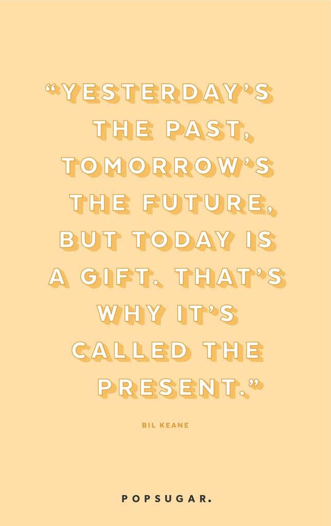 Live In The Now Life Changing Inspirational Quotes Popsugar
