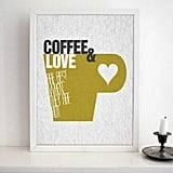 Coffee and love are best when they are hot ($12-$36)