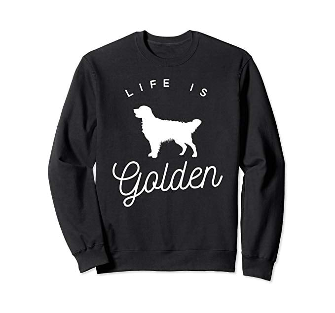 Life Is Golden Sweatshirt