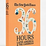 Books with Style The New York Times: 36 Hours Latin America and The Caribbean