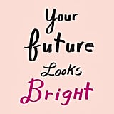 Your Future Looks Bright