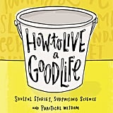 How to Live a Good Life: Soulful Stories, Surprising Science, and Practical Wisdom by Jonathan Fields