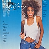 """I Wanna Dance With Somebody (Who Loves Me)"" by Whitney Houston"