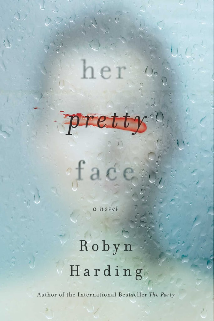 If You Love Suspenseful Thrillers: Her Pretty Face by Robyn Harding (Out July 10)