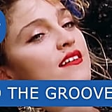 """Into the Groove"" by Madonna"