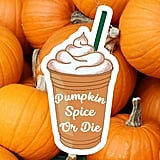 Pumpkin Spice or Die Sticker