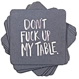 """Don't F*ck Up My Table"" Coasters"