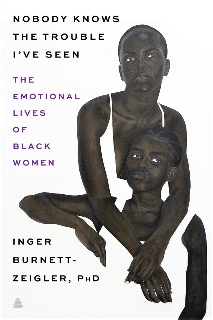 Nobody Knows the Trouble I've Seen by Inger Burnett-Zeigler, PhD