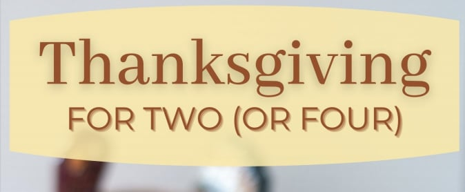 Thanksgiving For Two (or Four) Cookbook For Small Gatherings
