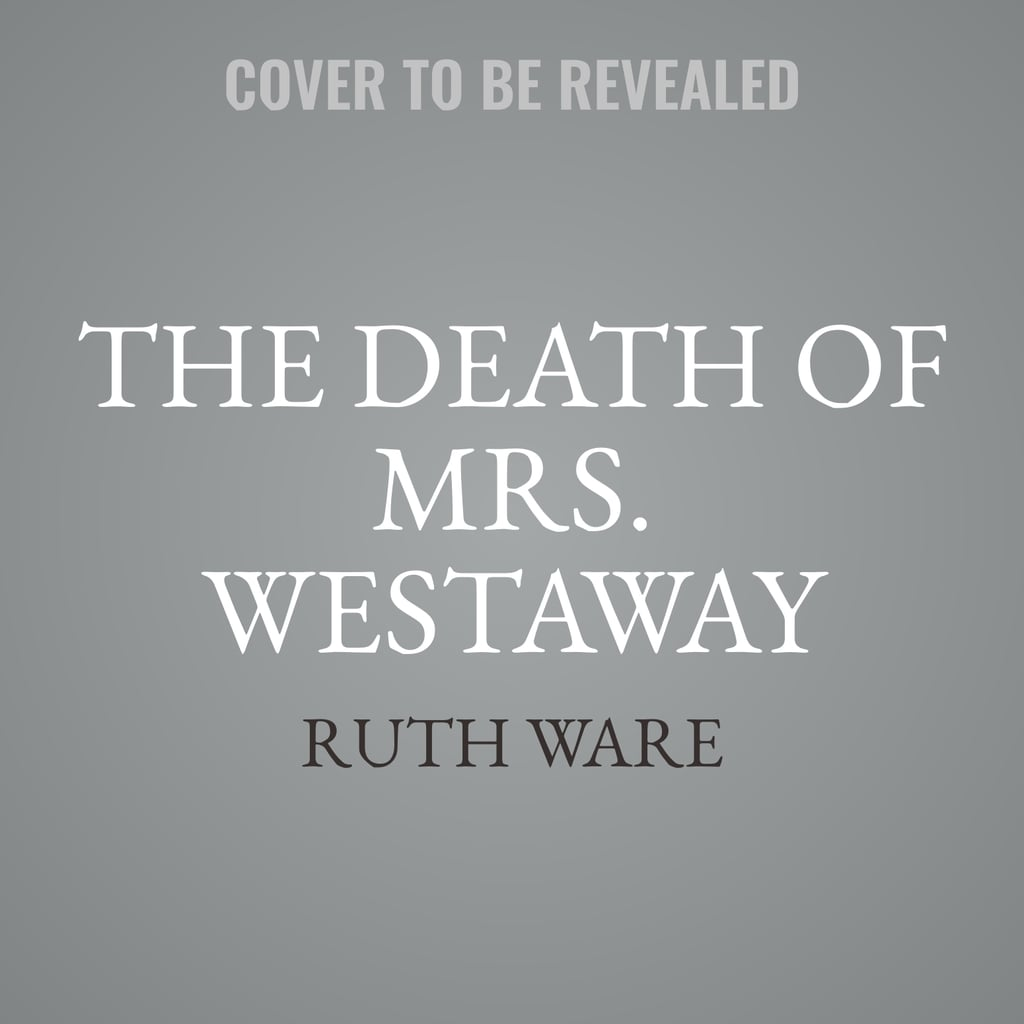The Death of Mrs. Westaway by Ruth Ware, Out May 29