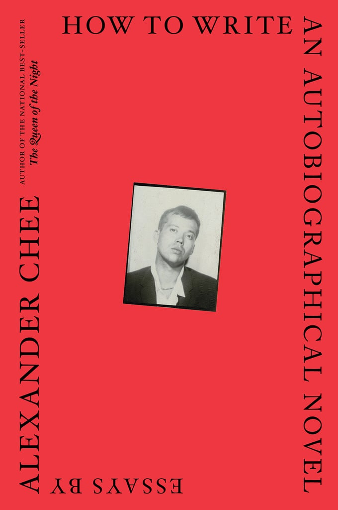 How to Write an Autobiographical Novel: Essays by Alexander Chee, Out April 17
