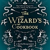 For Ages 12 and Up: The Wizard's Cookbook: Magical Recipes Inspired by Harry Potter, Merlin, The Wizard of Oz, and More