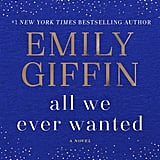 All We Ever Wanted by Emily Giffin, Out June 26