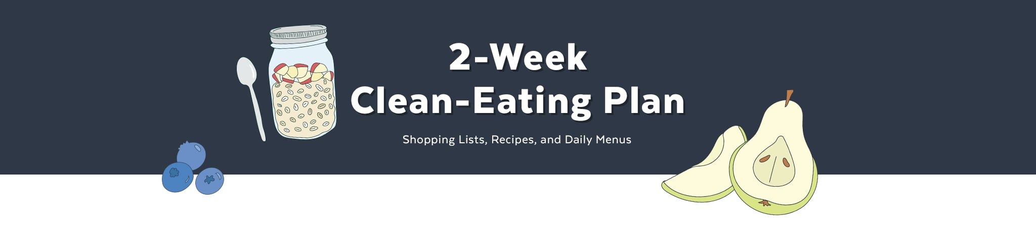 A Clean-Eating Plan With Recipes, Shopping Lists, Menus, and More!