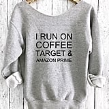 I Run on Coffee Sweatshirt