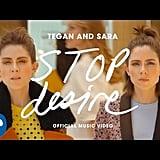 """Stop Desire"" by Tegan and Sara"